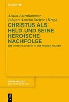 Neuerscheinung Christus als Held und seine heroische Nachfolge. Zur 'Imitatio Christi' in der Frühen Neuzeit