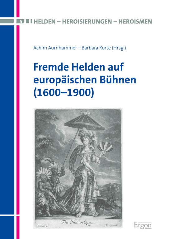 """Neuerscheinung: Achim Aurnhammer / Barbara Korte: """"Fremde Helden auf europäischen Bühnen (1600–1900)"""""""