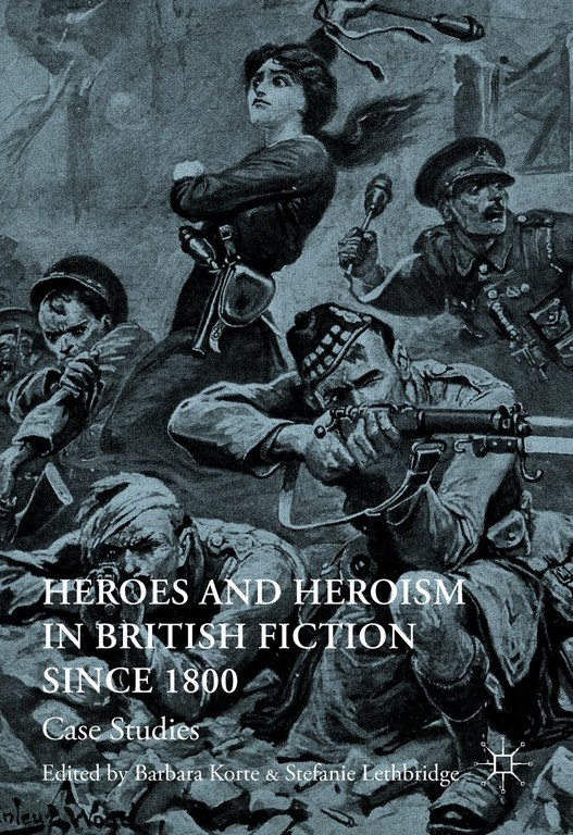 Neuerscheinung: Barbara Korte / Stefanie Lethbridge: Heroes and Heroism in British Fiction Since 1800