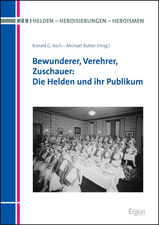 """Neuerscheinung: Ronald G. Asch / Michael Butter: """"Bewunderer, Verehrer, Zuschauer: Die Helden und ihr Publikum"""""""