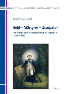 Held - Märtyrer - Usurpator. Der europäische Napoleonismus im Vergleich (1821-1869)