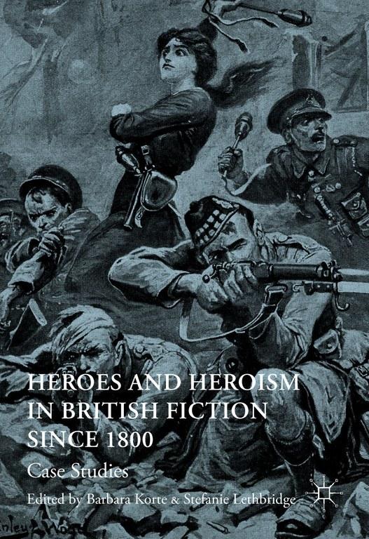 "New Release   Barbara Korte & Stefanie Lethbridge: ""Heroes and Heroism in British Fiction Since 1800"""